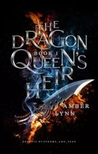 The Dragon Queen's Heir [book one] by AmberLynnWriter
