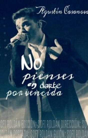 No pienses en darte por vencida |Agustín Casanova|  (Terminada)