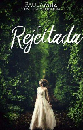 A Rejeitada  -Completo by Paulamiiz