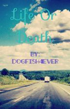 Life or Death  by dogfish4ever