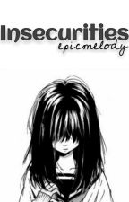 Insecurities  by EpicMelody