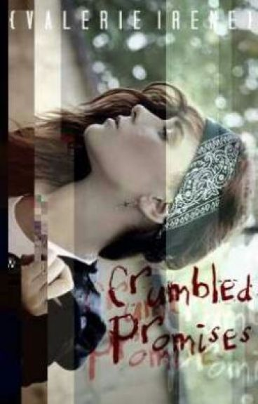 Crumbled Promises(COMPLETE)