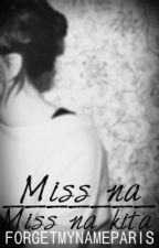 Miss na miss na kita (One Shot Story) by ForgetMyNameParis