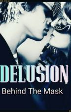 Behind The Mask : A Delusion by EmbroideredFables