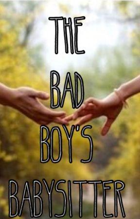 The Bad Boy's Babysitter  by Girly-girl02