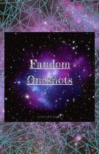 Fandom Oneshots  by reticent_writer17