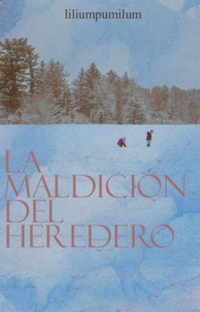 La Maldición del Heredero; Parte 1: El Heredero (+18) (Completa) by liliumpumilum