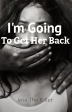 I'm Going to Get Her Back by Jess_The_Killer