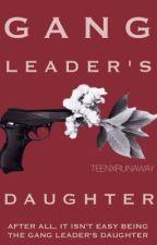 Gang Leader's Daughter  by teenxrunaway