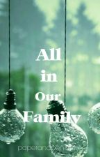 All in our Family by paperandpen444