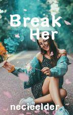 Break Her  by necieelder
