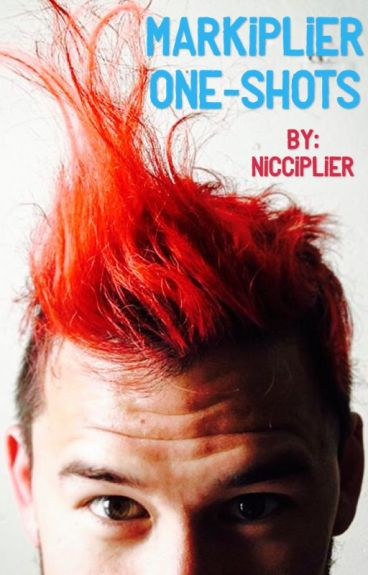 Markiplier One-Shots | By Nicciplier