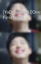 [YaDong][MA][OneShot] First Night by jinaplusmelody99