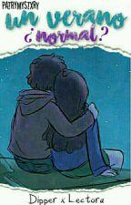 Un Verano ¿Normal? [Dipper & Tú]  [Terminada] #Libro 1 by PatryF20