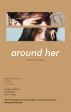 Around Her by jessyraa
