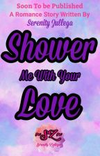 Shower Me With Your Love (Approved under PHR) by MsSummerWriter