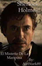 Sherlock Holmes: El Misterio De La Mariposa.  by AiriStark89