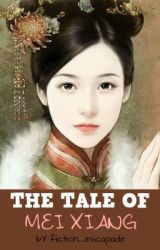 The Tale Of Mei Xiang by Fiction_escapade