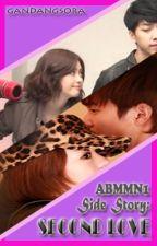SECOND LOVE: ABMMN1 Side Story ✅ by GandangSora