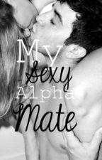 My Sexy Alpha Mate by XxAshlingNightxX