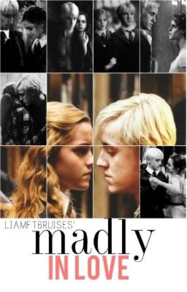 Madly Inlove (A Dramione Fanfic)    (ON HOLD/MAJOR EDITING)   