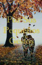 Por Sus Pequeños Gestos by KhristianMendoza