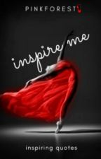 Inspire Me... (Wattys2016) by pinkforest
