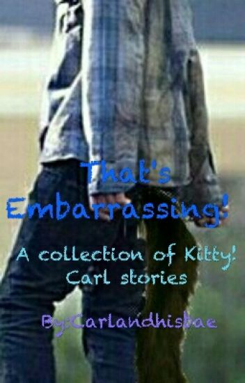 That's Embarrassing! ||kitty Carl (RARL) stories||