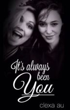 It's Always Been You (A Clexa FanFiction)  by AllYouKnoww