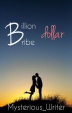 Billion Dollar Bribe by Mysterious_Writer