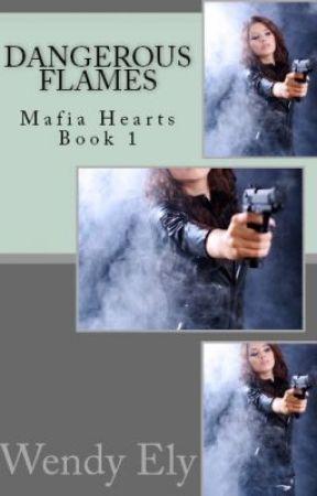 Dangerous Flames, Mafia Hearts Book 1 by WendyEly