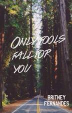 Only Fools Fall For You by britzfernz