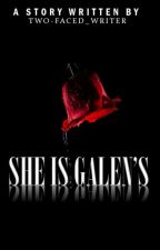 She Is Galen's (Currently Editing) by ThePsychedelia