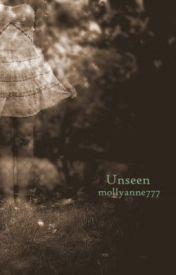 Unseen by mollyanne777