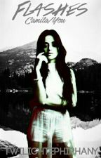 Flashes(Camila/you) (Major Editing in progress) by Twilightephiphany