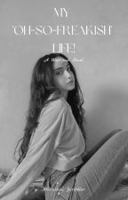 My 'Oh-So-Freakish' Life! by whimsicalscribbler