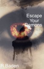 Escape Your Demons (slow edits) by R-Baden