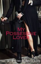 My Possessive Lover   by Perrie_Angles