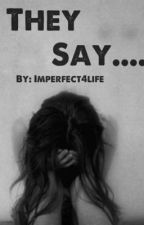 They Say.... by Imperfect4life