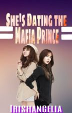 She's dating the Mafia Prince (COMPLETED) by irishangelia