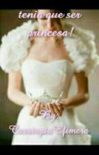 Tenia Que Ser Princesa! by CassiopiaEfimera
