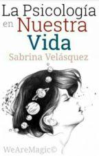 La Psicología En Nuestra Vida.  by Sabrina_VM