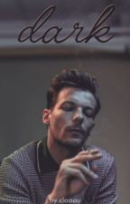 Dark [Louis Tomlinson Fan Fiction] (pt) by Claaau