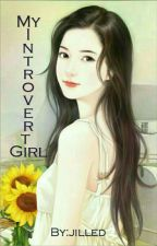 My Introvert Girl (Completed) by jilled