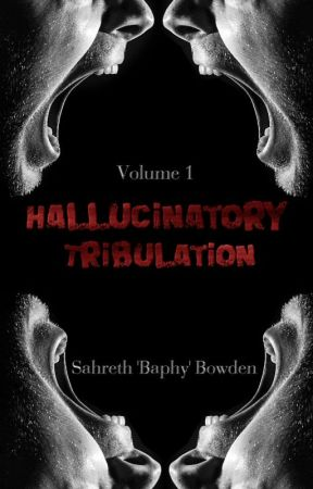 Hallucinatory Tribulation [Anthology] by Baphy1428