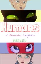 Humans {A Miraculous Fanfiction} by smxrtypants