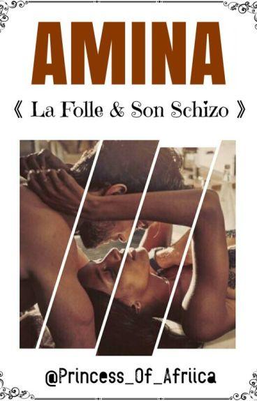 《 Amina - La Folle & Son Schizo 》