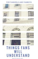 THINGS FANS WILL UNDERSTAND ☞ relatable by peachygirl-