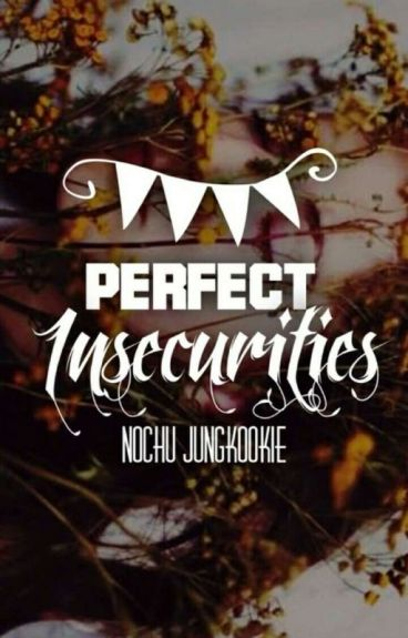 Perfect Insecurities