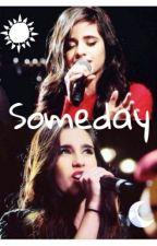 Someday - [Camren] by CamEElaBananEEta